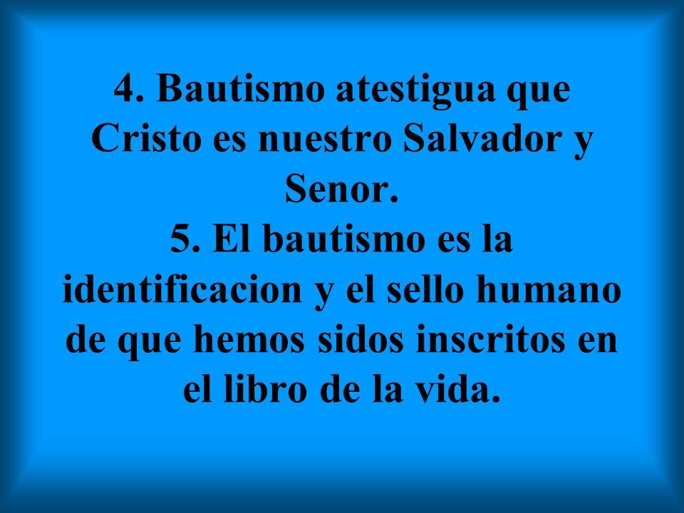 4. Bautismo atestigua que Cristo es nuestro Salvador y Senor. 5