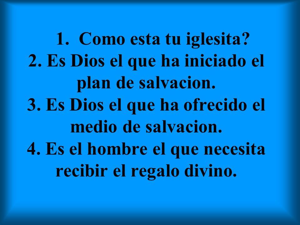 1. Como esta tu iglesita. 2. Es Dios el que ha iniciado el plan de salvacion.
