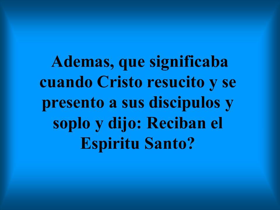 Ademas, que significaba cuando Cristo resucito y se presento a sus discipulos y soplo y dijo: Reciban el Espiritu Santo