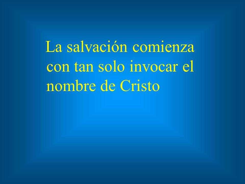 La salvación comienza con tan solo invocar el nombre de Cristo