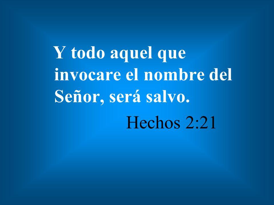 Y todo aquel que invocare el nombre del Señor, será salvo.