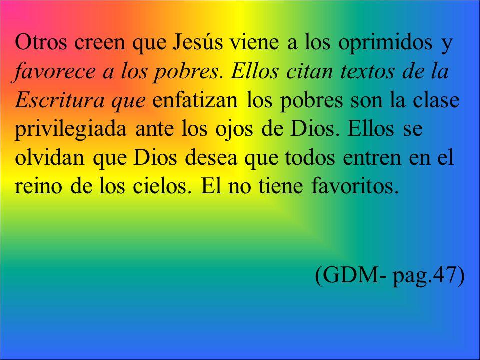 Otros creen que Jesús viene a los oprimidos y favorece a los pobres