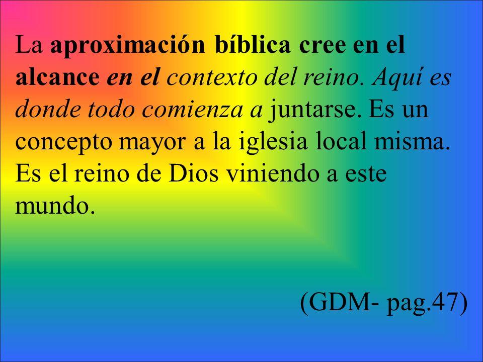 La aproximación bíblica cree en el alcance en el contexto del reino