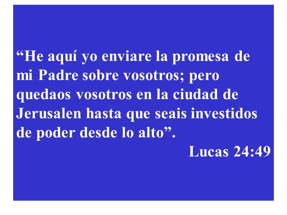 He aquí yo enviare la promesa de mi Padre sobre vosotros; pero quedaos vosotros en la ciudad de Jerusalen hasta que seais investidos de poder desde lo alto .