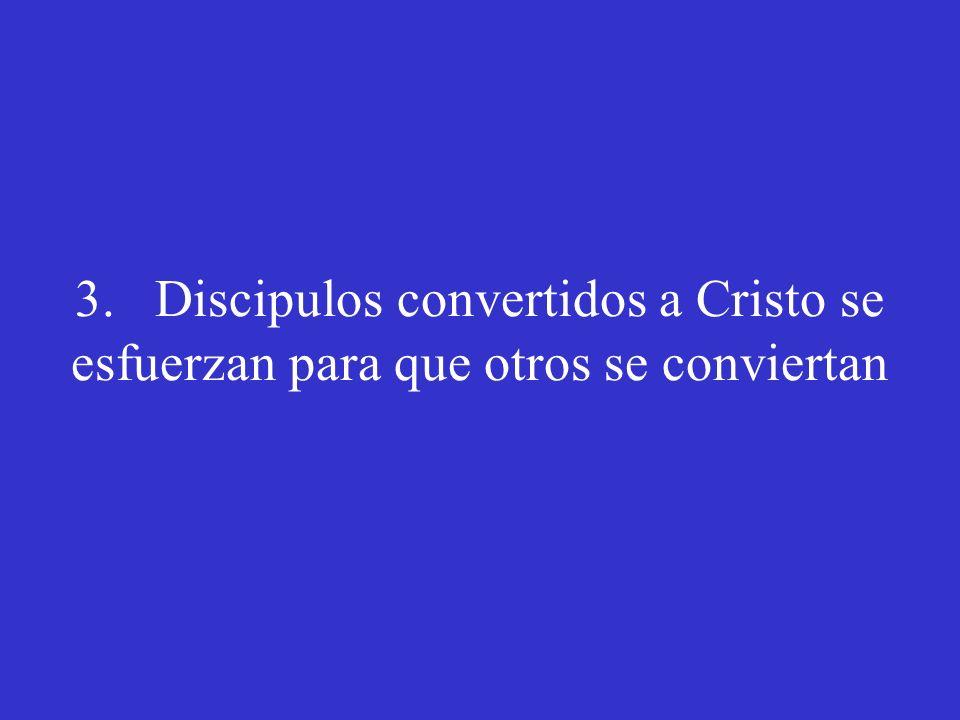 3. Discipulos convertidos a Cristo se esfuerzan para que otros se conviertan