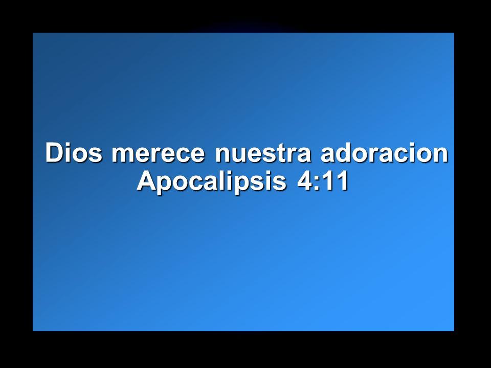 Dios merece nuestra adoracion Apocalipsis 4:11