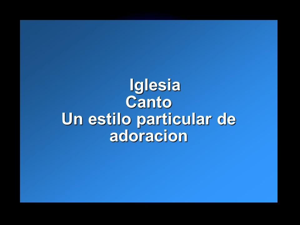 Iglesia Canto Un estilo particular de adoracion