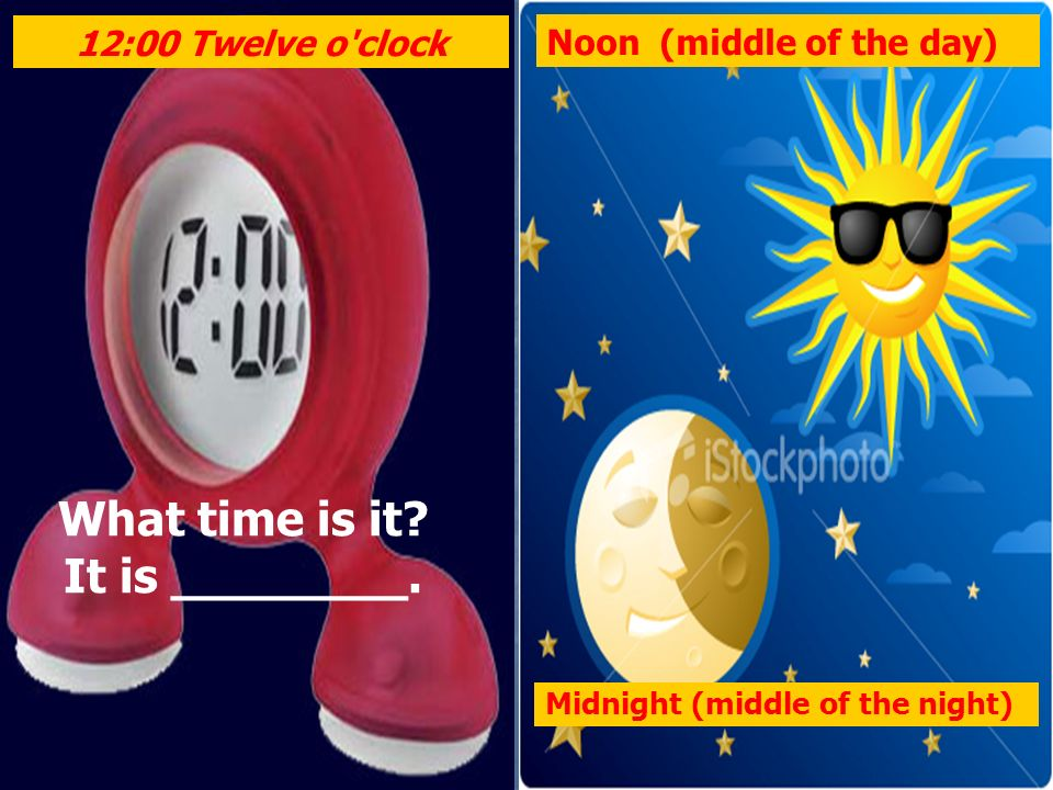 What time is it It is ________.