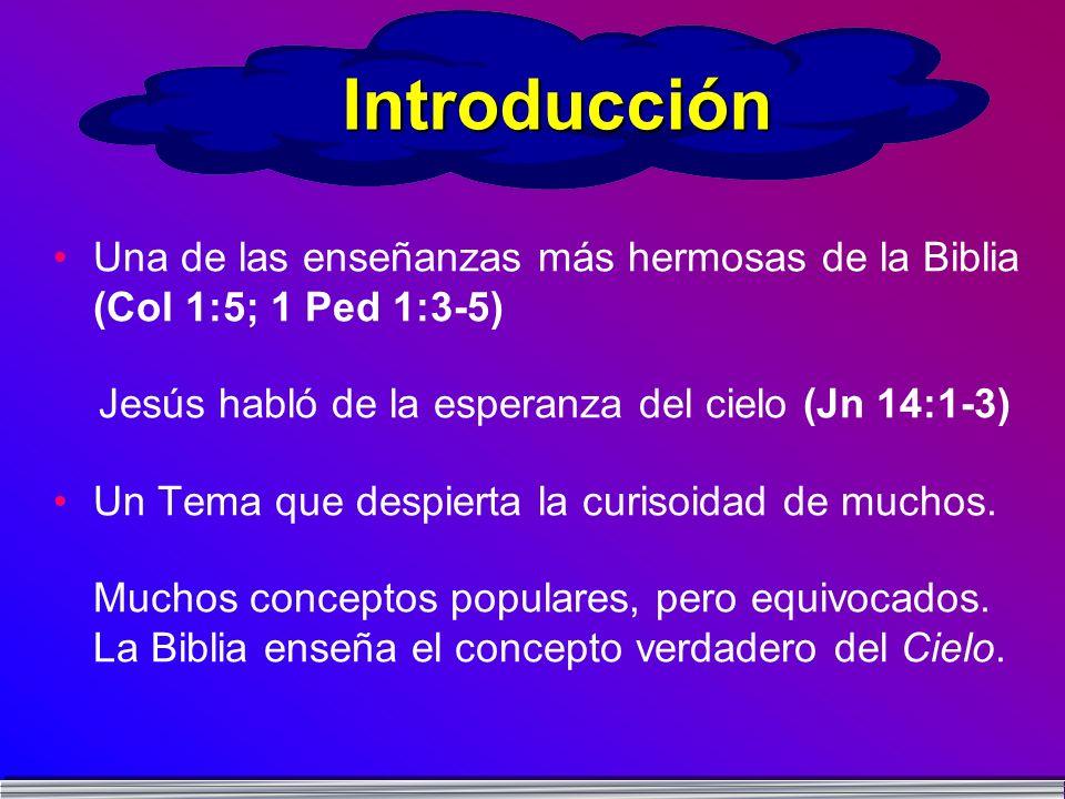 Introducción Una de las enseñanzas más hermosas de la Biblia (Col 1:5; 1 Ped 1:3-5) Jesús habló de la esperanza del cielo (Jn 14:1-3)