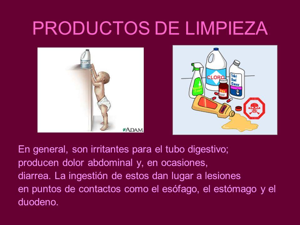 PRODUCTOS DE LIMPIEZA En general, son irritantes para el tubo digestivo; producen dolor abdominal y, en ocasiones,