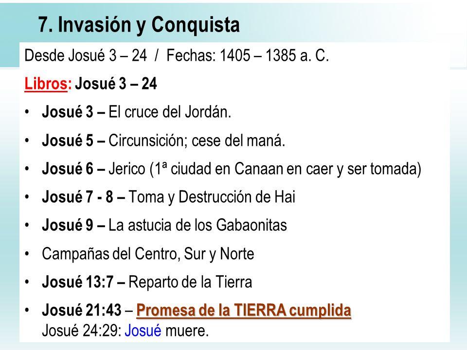 7. Invasión y Conquista Desde Josué 3 – 24 / Fechas: 1405 – 1385 a. C.