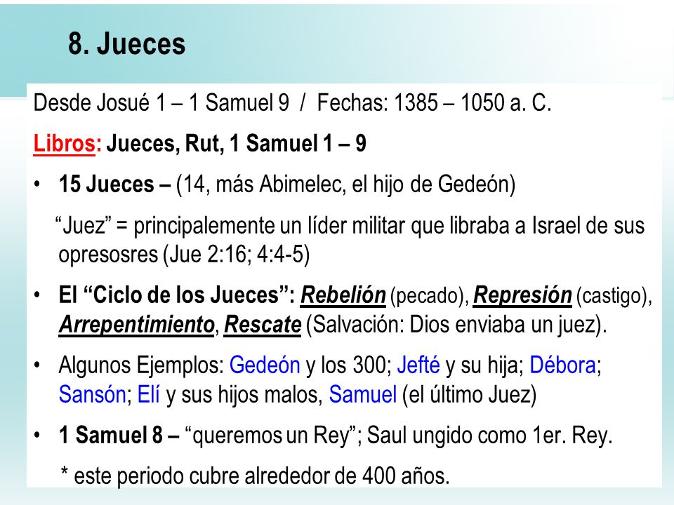 8. Jueces Desde Josué 1 – 1 Samuel 9 / Fechas: 1385 – 1050 a. C.