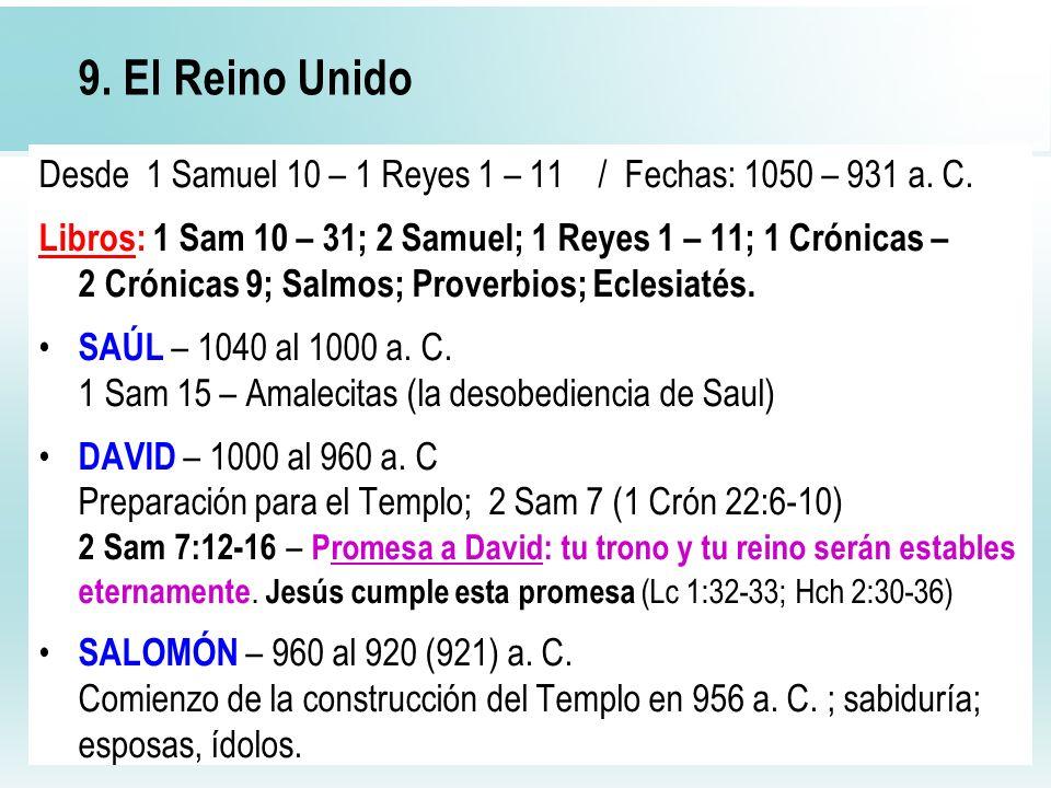 9. El Reino UnidoDesde 1 Samuel 10 – 1 Reyes 1 – 11 / Fechas: 1050 – 931 a. C.