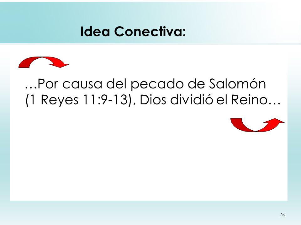 Idea Conectiva: …Por causa del pecado de Salomón (1 Reyes 11:9-13), Dios dividió el Reino…
