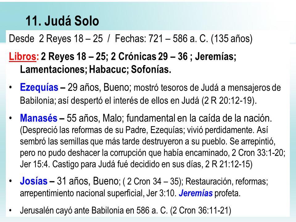 11. Judá Solo Desde 2 Reyes 18 – 25 / Fechas: 721 – 586 a. C. (135 años)