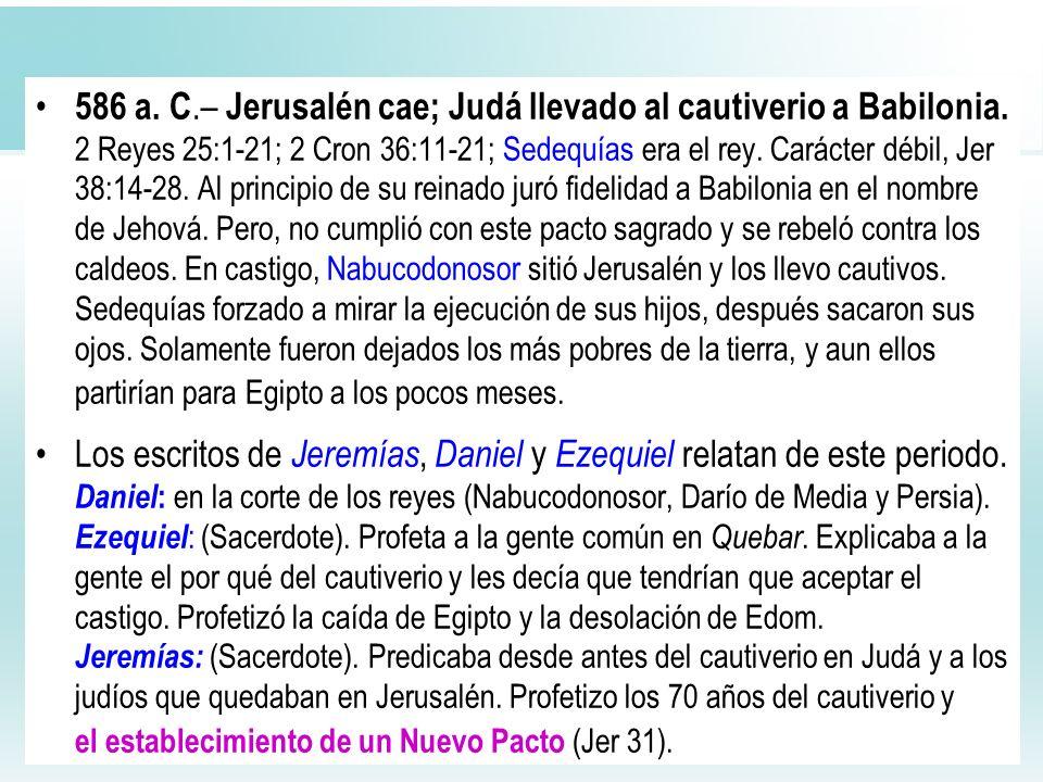 586 a. C. – Jerusalén cae; Judá llevado al cautiverio a Babilonia
