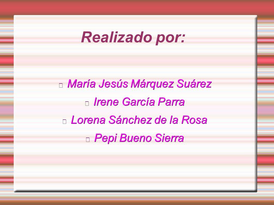 Realizado por: María Jesús Márquez Suárez Irene García Parra