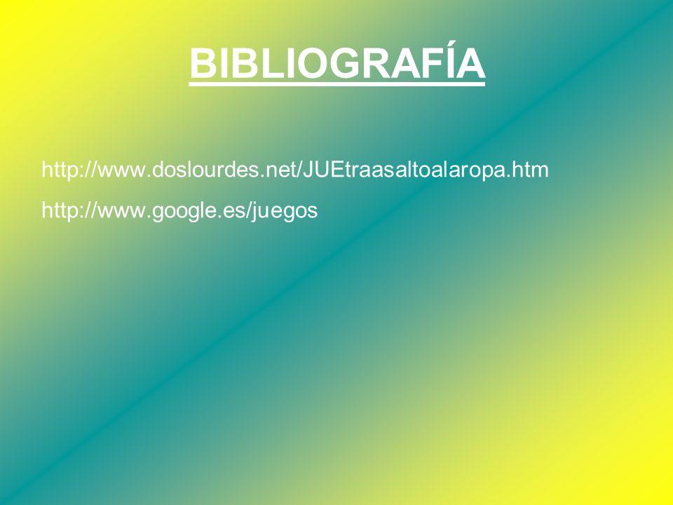 BIBLIOGRAFÍA http://www.doslourdes.net/JUEtraasaltoalaropa.htm
