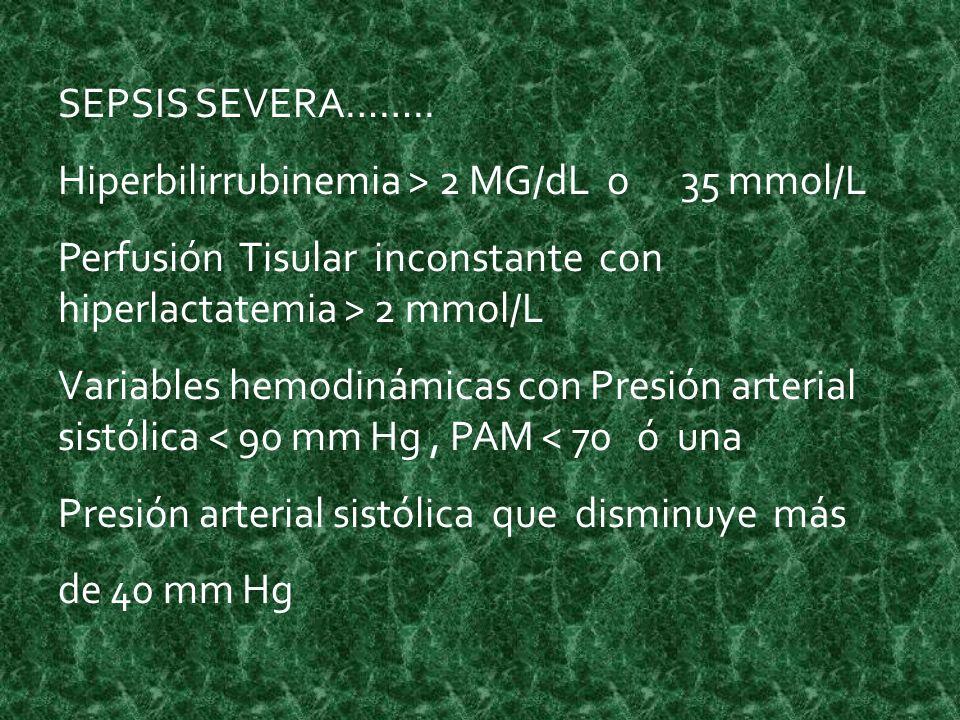 SEPSIS SEVERA…….. Hiperbilirrubinemia > 2 MG/dL o 35 mmol/L. Perfusión Tisular inconstante con hiperlactatemia > 2 mmol/L.