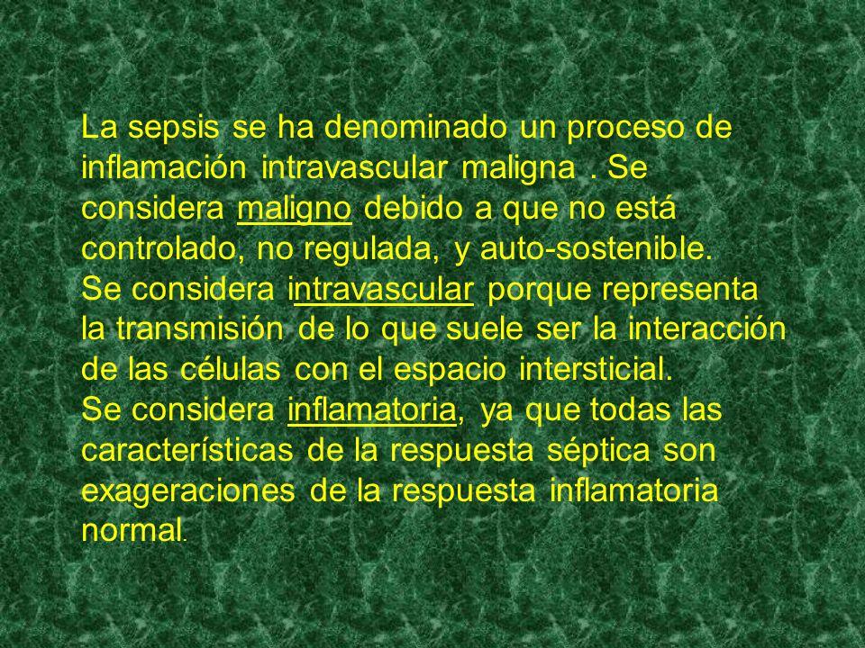 La sepsis se ha denominado un proceso de inflamación intravascular maligna . Se considera maligno debido a que no está controlado, no regulada, y auto-sostenible.