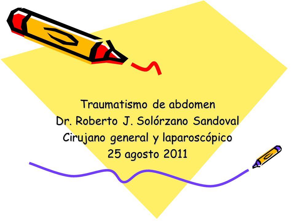 Traumatismo de abdomen Dr. Roberto J. Solórzano Sandoval