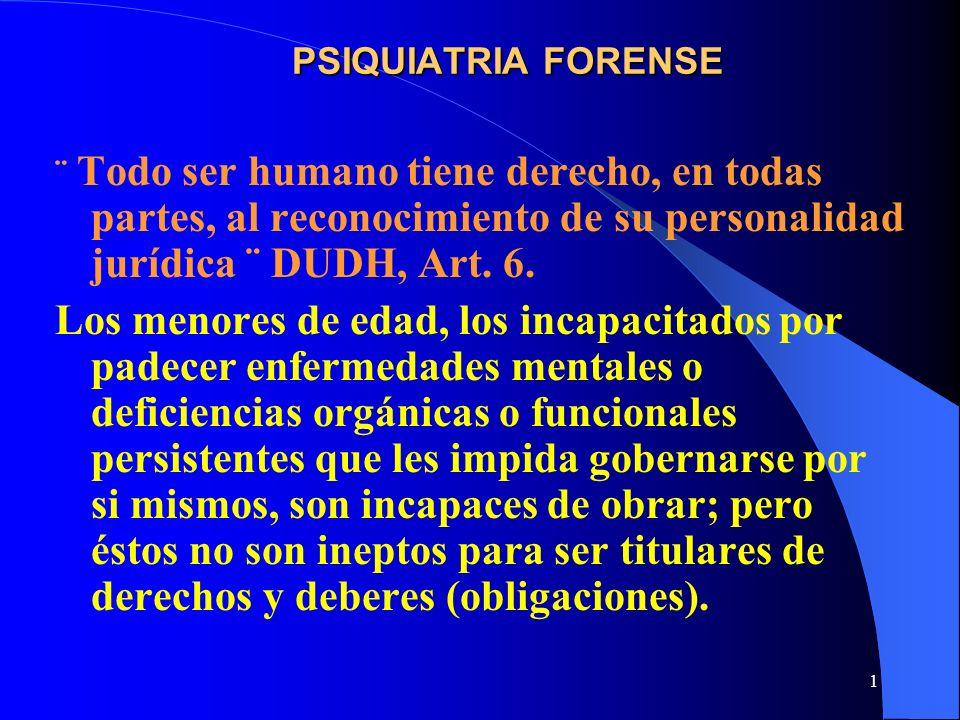 PSIQUIATRIA FORENSE ¨ Todo ser humano tiene derecho, en todas partes, al reconocimiento de su personalidad jurídica ¨ DUDH, Art. 6.
