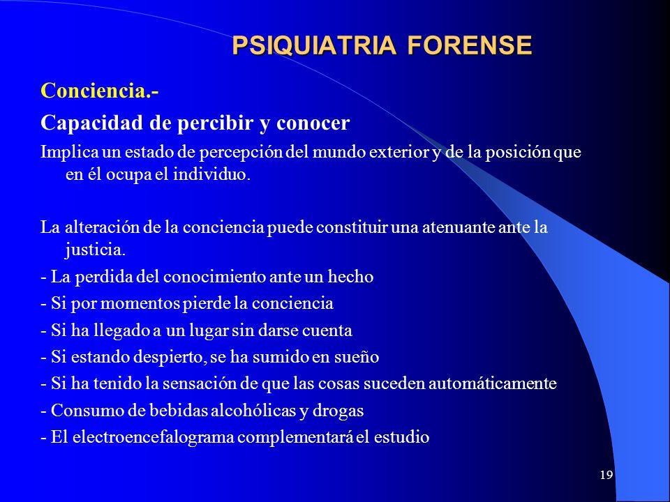 PSIQUIATRIA FORENSE Conciencia.- Capacidad de percibir y conocer