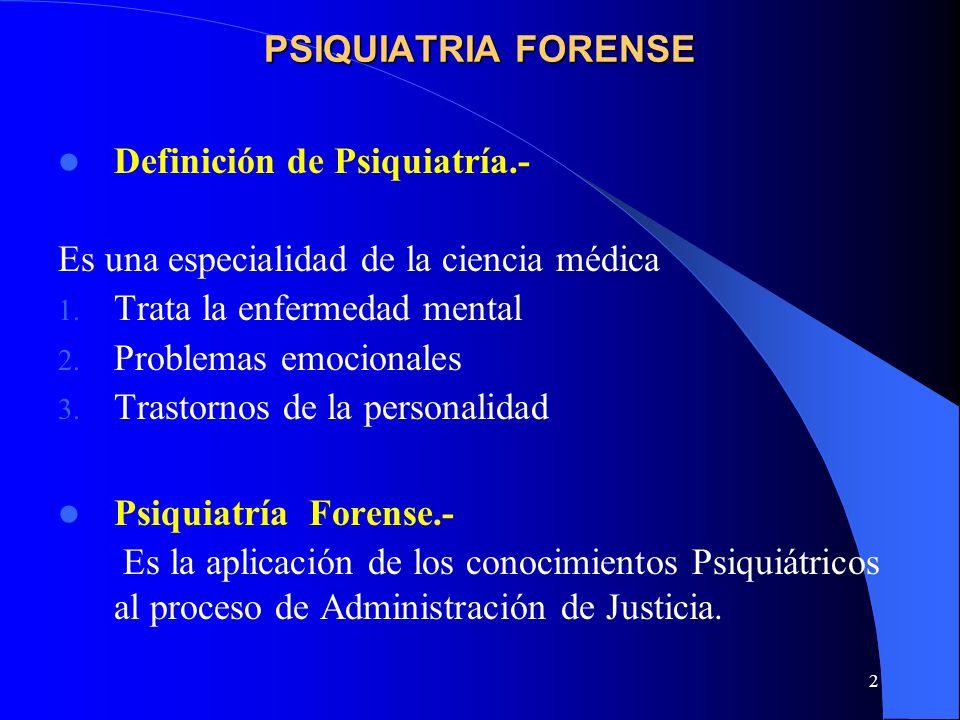 PSIQUIATRIA FORENSE Definición de Psiquiatría.- Es una especialidad de la ciencia médica. Trata la enfermedad mental.