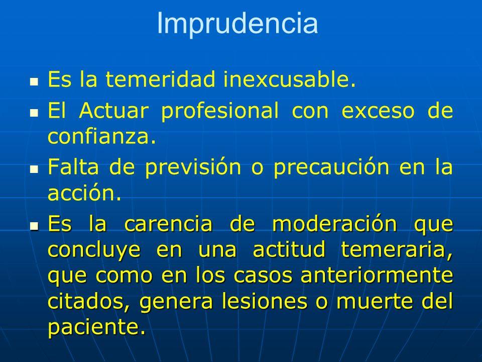Imprudencia Es la temeridad inexcusable.