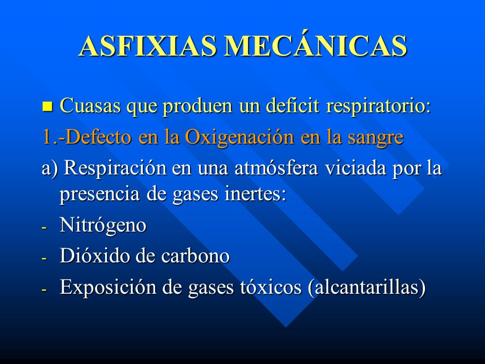 ASFIXIAS MECÁNICAS Cuasas que produen un deficit respiratorio: