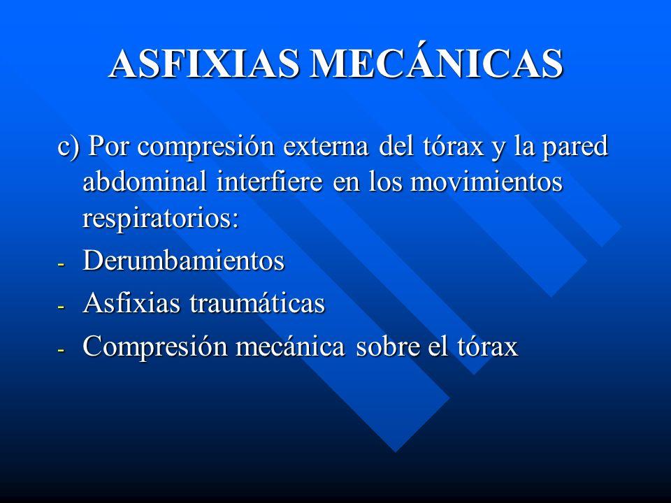 ASFIXIAS MECÁNICAS c) Por compresión externa del tórax y la pared abdominal interfiere en los movimientos respiratorios: