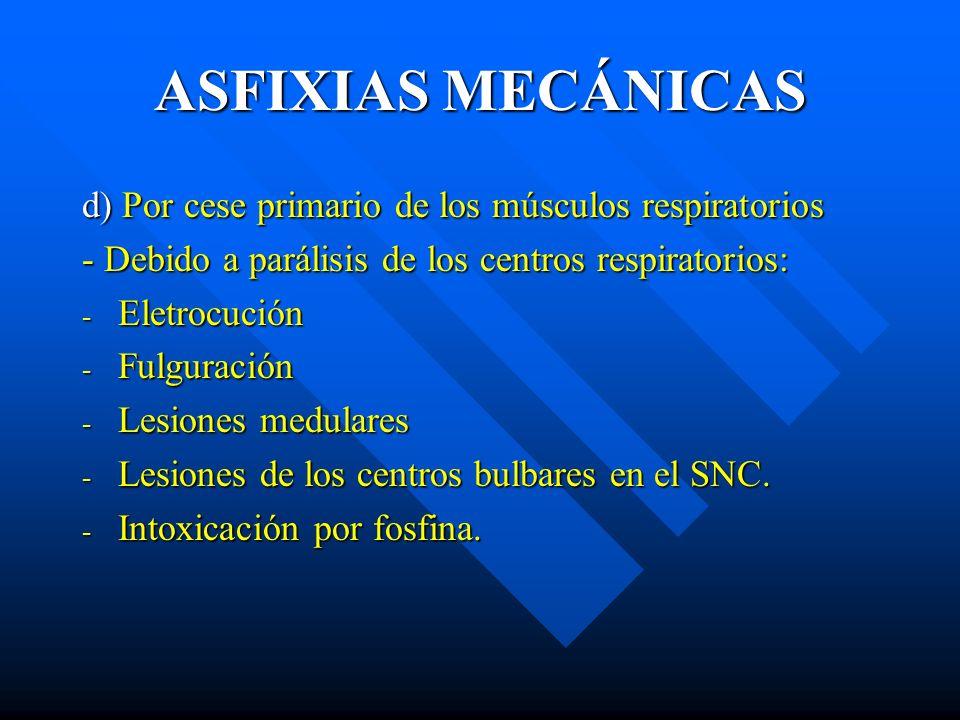 ASFIXIAS MECÁNICAS d) Por cese primario de los músculos respiratorios
