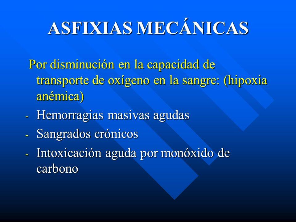 ASFIXIAS MECÁNICAS Por disminución en la capacidad de transporte de oxígeno en la sangre: (hipoxia anémica)