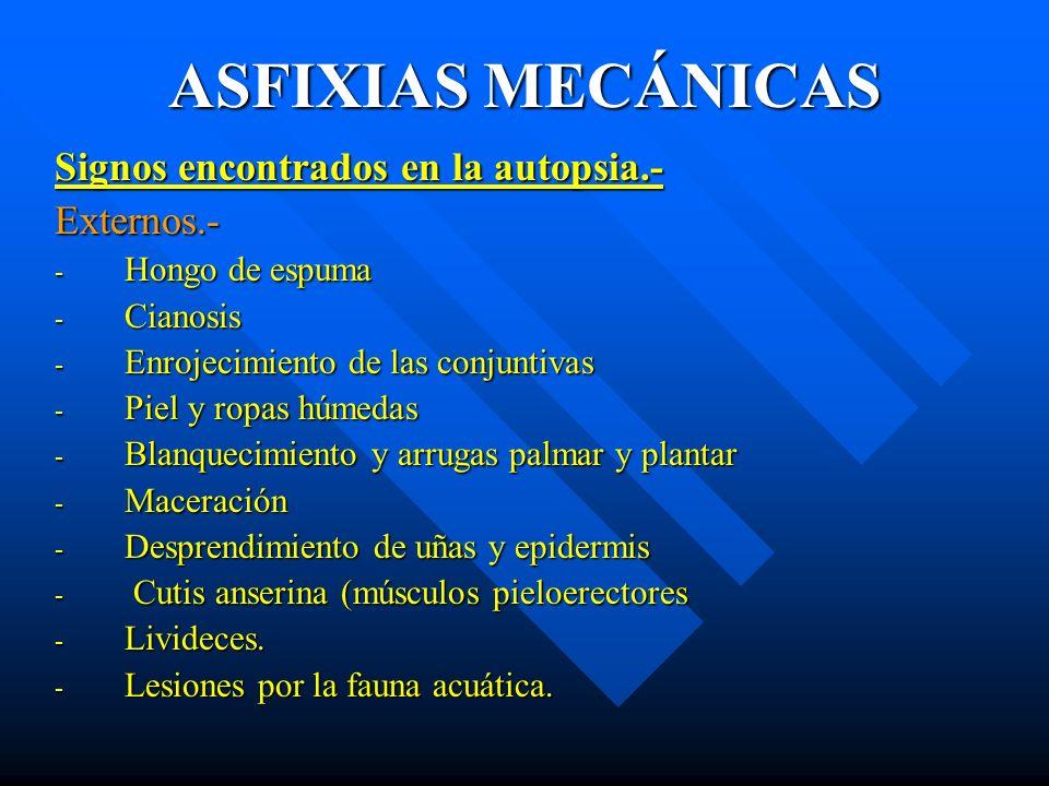 ASFIXIAS MECÁNICAS Signos encontrados en la autopsia.- Externos.-