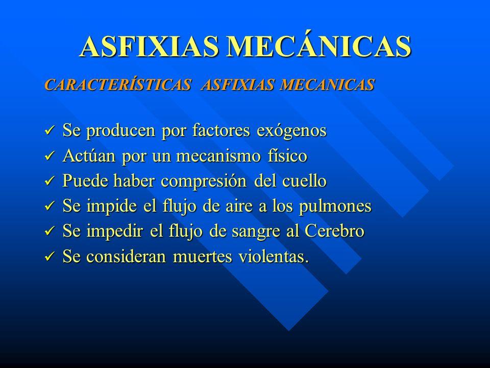 ASFIXIAS MECÁNICAS Se producen por factores exógenos