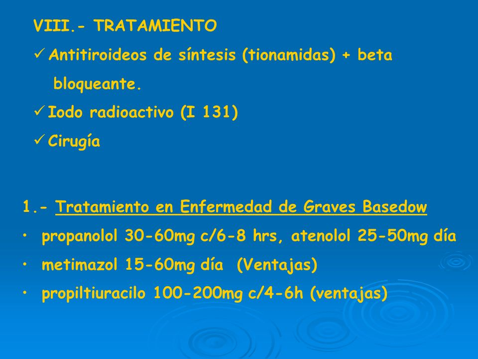 VIII.- TRATAMIENTO Antitiroideos de síntesis (tionamidas) + beta. bloqueante. Iodo radioactivo (I 131)