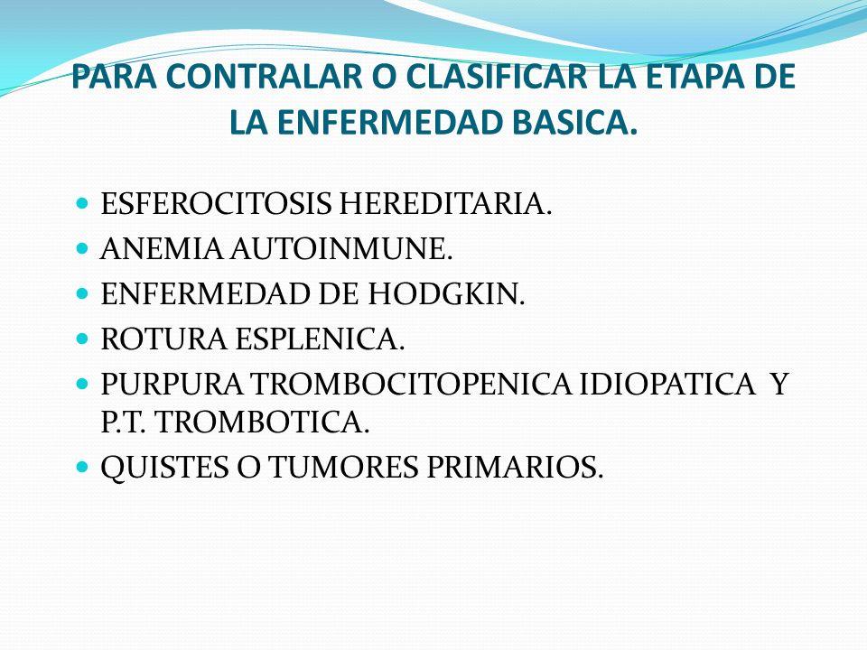 PARA CONTRALAR O CLASIFICAR LA ETAPA DE LA ENFERMEDAD BASICA.