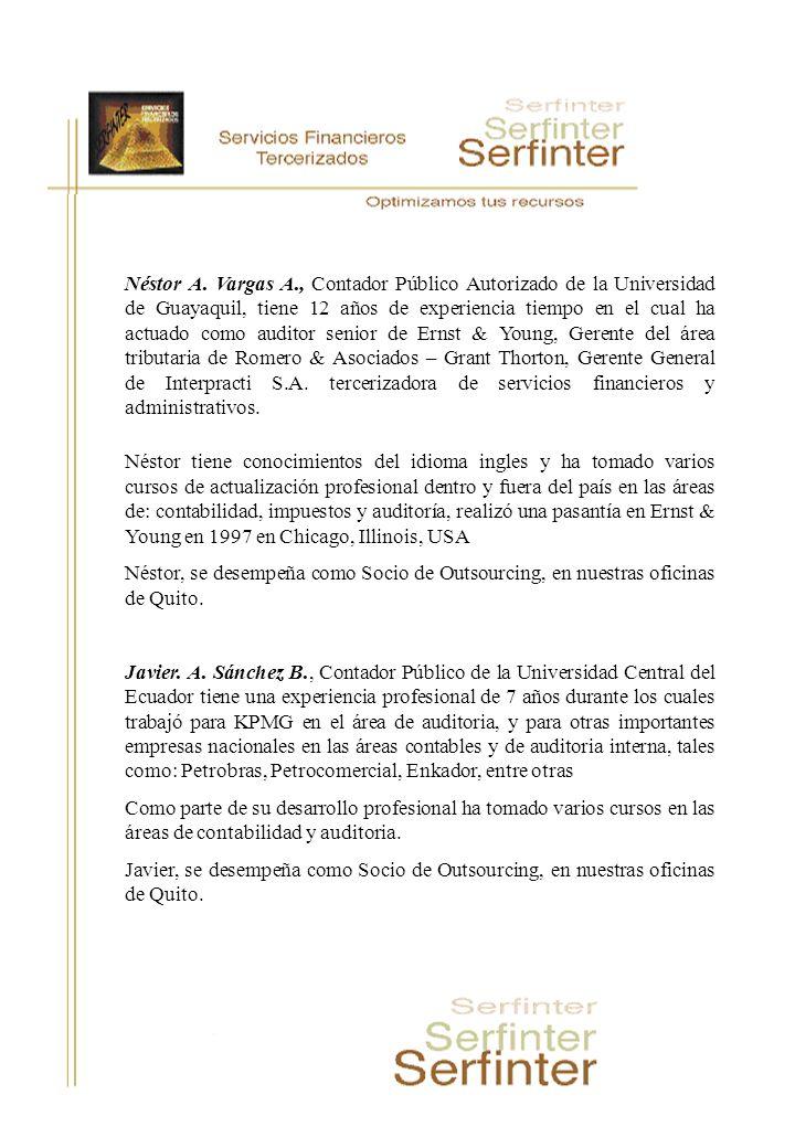 Néstor A. Vargas A., Contador Público Autorizado de la Universidad de Guayaquil, tiene 12 años de experiencia tiempo en el cual ha actuado como auditor senior de Ernst & Young, Gerente del área tributaria de Romero & Asociados – Grant Thorton, Gerente General de Interpracti S.A. tercerizadora de servicios financieros y administrativos.