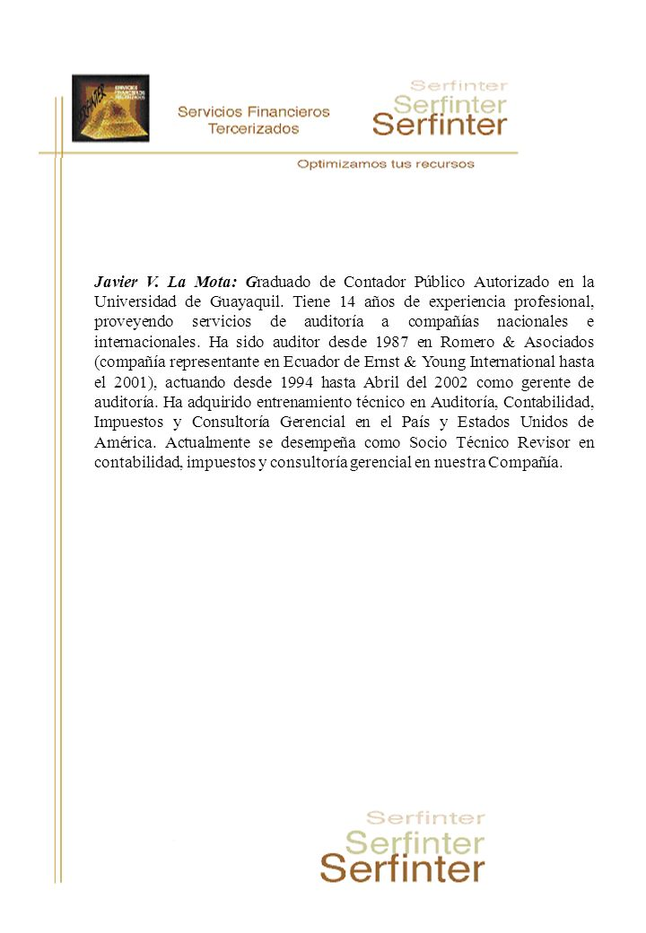 Javier V. La Mota: Graduado de Contador Público Autorizado en la Universidad de Guayaquil.