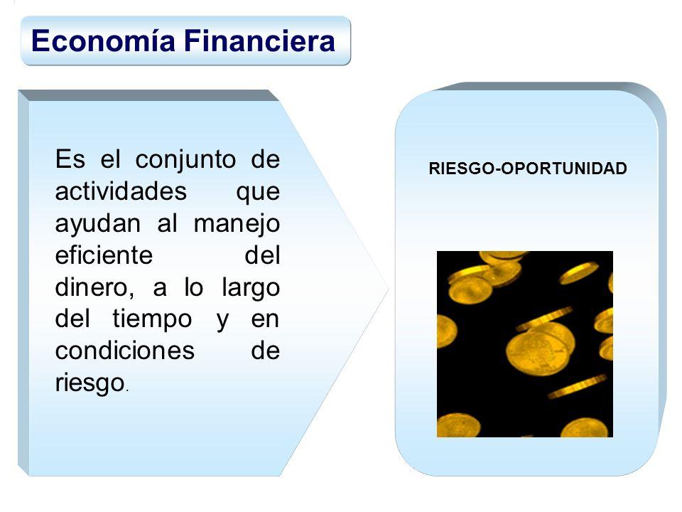 Economía Financiera Es el conjunto de actividades que ayudan al manejo eficiente del dinero, a lo largo del tiempo y en condiciones de riesgo.