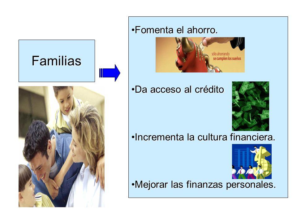 Familias Fomenta el ahorro. Da acceso al crédito