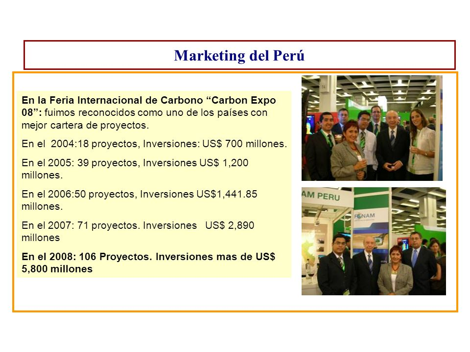 Marketing del PerúEn la Feria Internacional de Carbono Carbon Expo 08 : fuimos reconocidos como uno de los países con mejor cartera de proyectos.