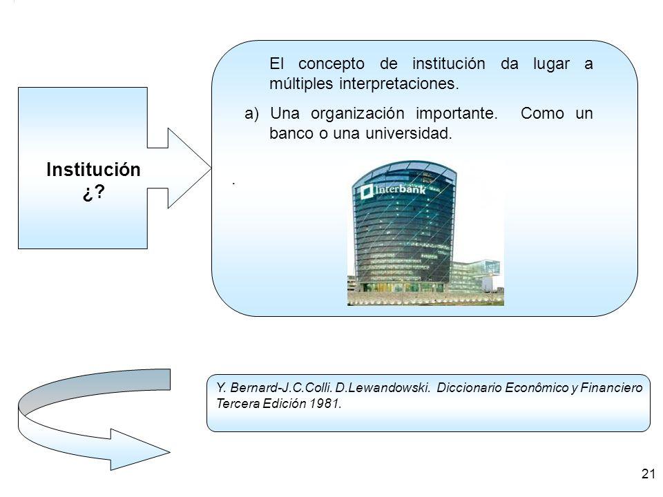 . El concepto de institución da lugar a múltiples interpretaciones. a) Una organización importante. Como un banco o una universidad.