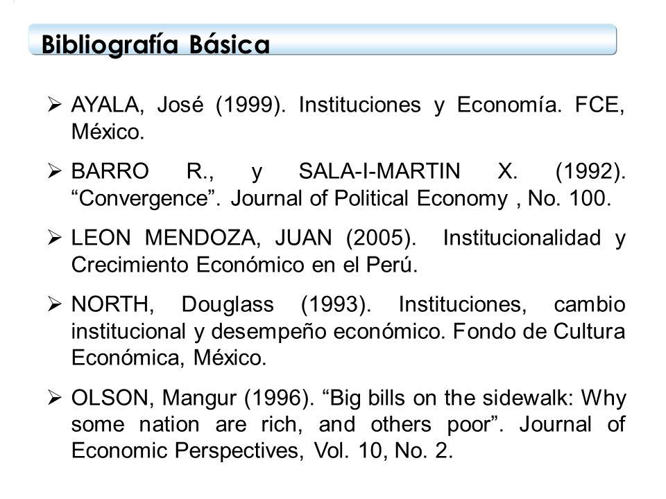 Bibliografía Básica AYALA, José (1999). Instituciones y Economía. FCE, México.