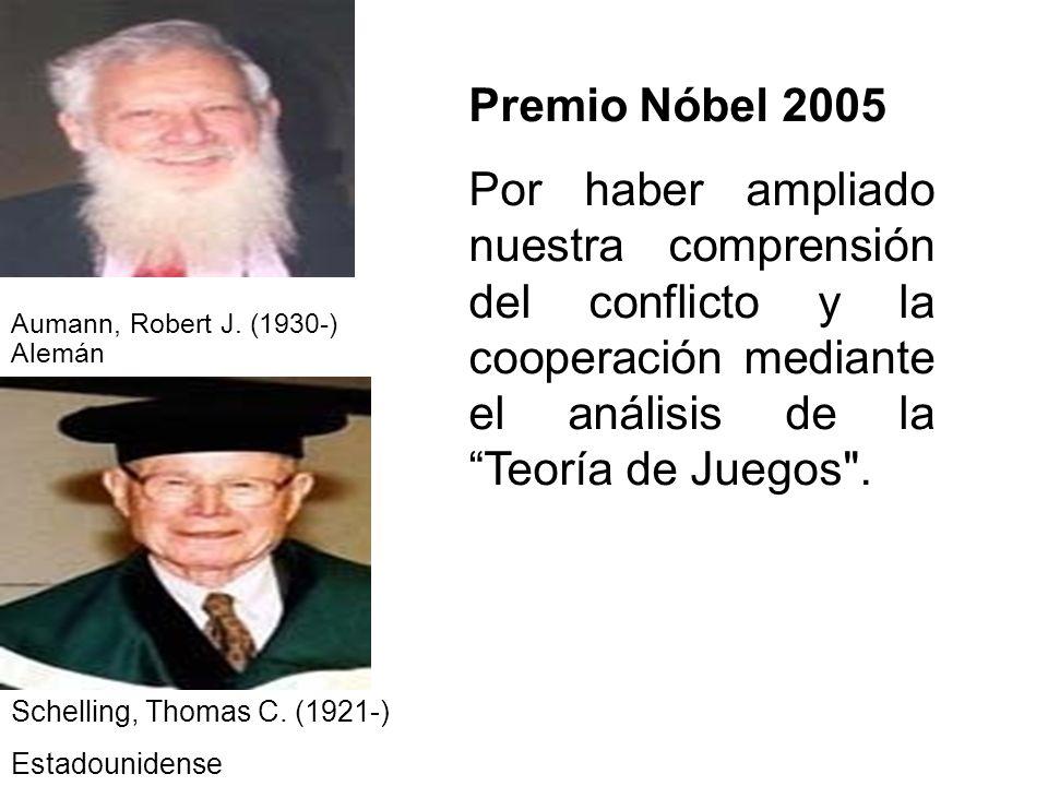 Premio Nóbel 2005 Por haber ampliado nuestra comprensión del conflicto y la cooperación mediante el análisis de la Teoría de Juegos .