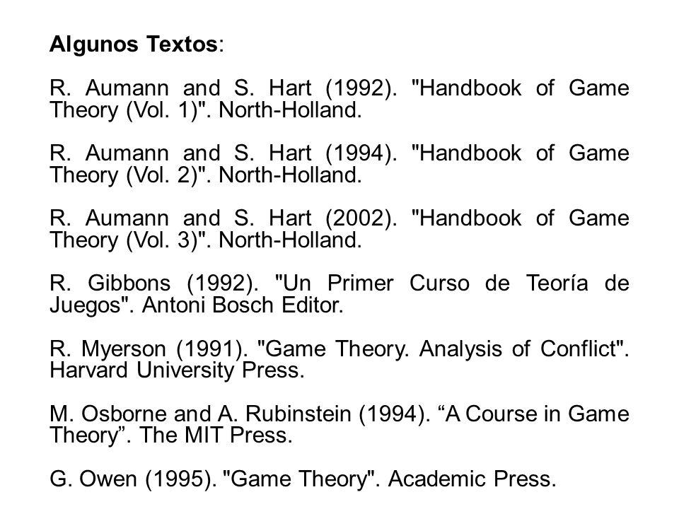 Algunos Textos:R. Aumann and S. Hart (1992). Handbook of Game Theory (Vol. 1) . North-Holland.
