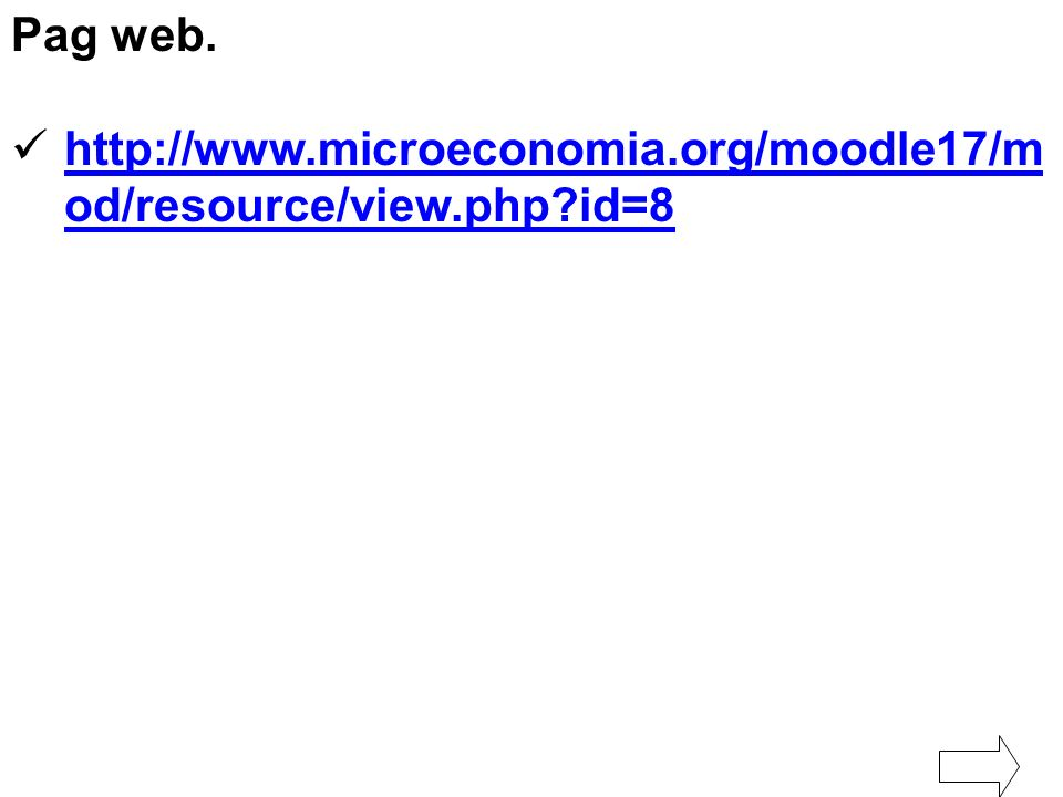 Pag web. http://www.microeconomia.org/moodle17/mod/resource/view.php id=8