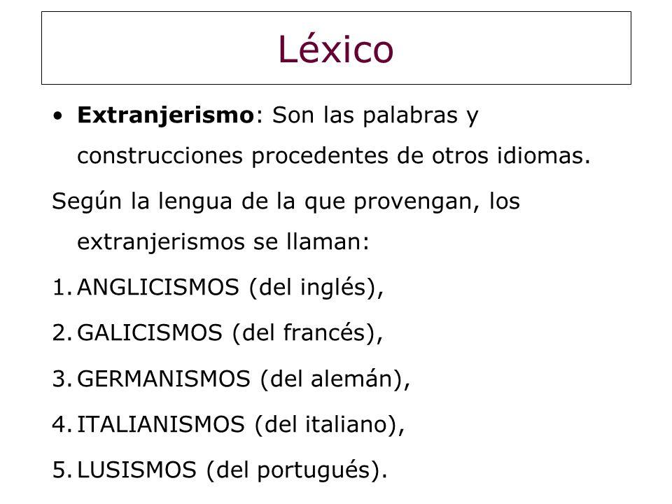 Léxico Extranjerismo: Son las palabras y construcciones procedentes de otros idiomas.