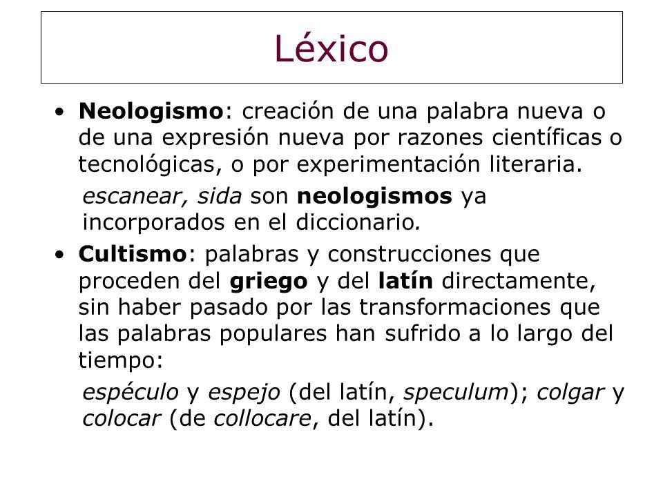 Léxico Neologismo: creación de una palabra nueva o de una expresión nueva por razones científicas o tecnológicas, o por experimentación literaria.