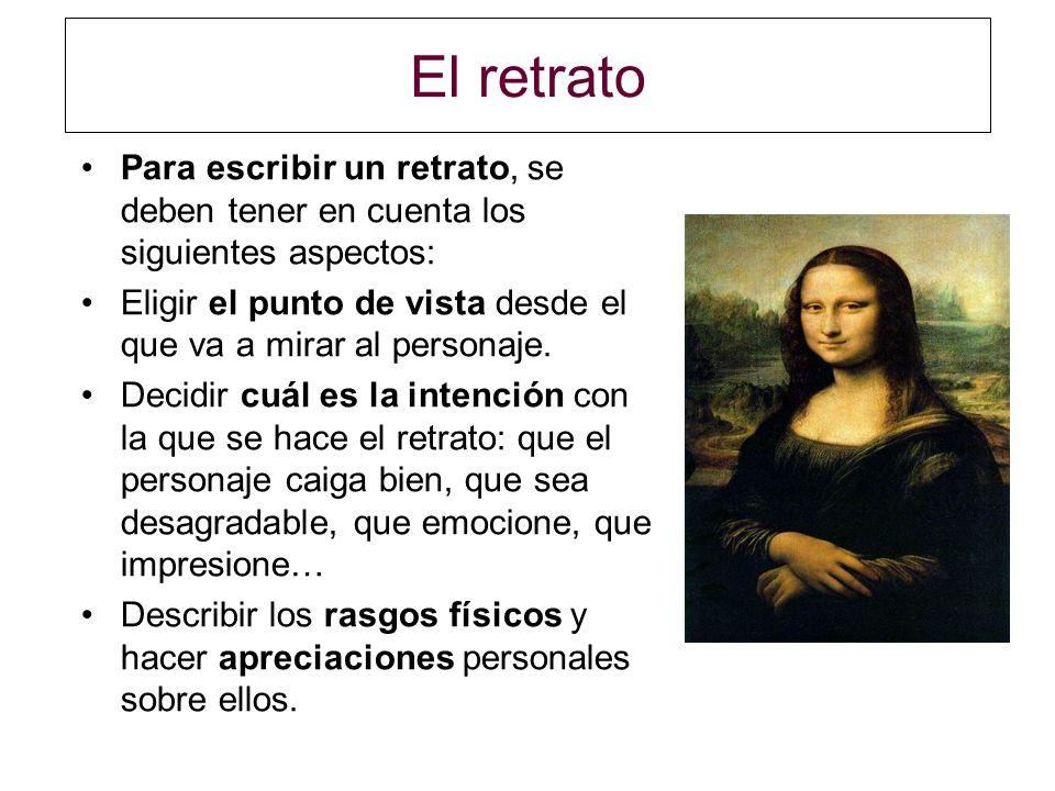 El retrato Para escribir un retrato, se deben tener en cuenta los siguientes aspectos: